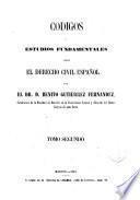 Códigos o estudios fundamentales sobre el derecho civil español: (VIII, 611 p.)