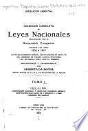 Colección completa de leyes nacionales sancionadas por el Honorable Congreso durante los años 1852-1917...