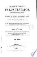 Colección completa de los tratados, convenciones, capitulaciones, armisticios y otros actos diplomáticos de todos los Estados de la América Latina comprendidos entre el Golfo de Méjico y el Cabo de Hornos, desde el año de 1493 hasta nuestros días, 1-2