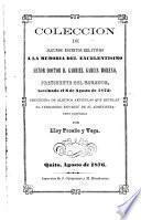 Colección de algunos escritos relativos a la memoria del ... doctor d. Gabriel García Moreno, precedida de algunos artículos por E. Proaño y Vega