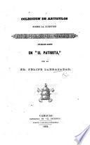 """Coleccion de Articulos sobre la cuestion: Arzobispo de Carácas y Venezuela [J. A. Perez de Velasco] publicados en """"El Patriota."""""""