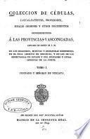 Colección de cédulas, cartas-patentes, provisiones, reales órdenes y otros documentos concernientes a las provincias vascongadas: Condado y Señorío de Vizcaya