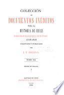 Colecciön de documentos inëditos para la historia de Chile desde el viaje de Magallanes hasta la batalla de Maipo