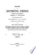 Coleccion de Documentos Ineditos Relativos al Descubrimiento, Conquista y Organizacion de las Antiguas Poseiones Espanolas de America y Occeania