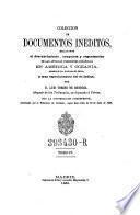Coleccion de Documentos Ineditos Relativos al Descubrimiento, Conquista y Organizacion de las Antiguas Poseiones Espanolas de America y Oceania