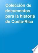 Colección de documentos para la historia de Costa-Rica