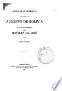 Colección de documentos que apoyan el alegato de Bolivia en el juicio arbitral con la República del Perú ...
