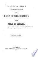 Coleccion de ensayos i documentos relativos a la union i confederacion de los pueblos hispano-americanos