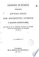 Colección de escritos publicados en Nueva España por diferentes cuerpos y sugetos particulares con motivo de los alborotos acaecidos ... en setiembre de 1810