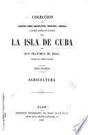 Coleccion de escritos sobre agricultura industria, ciencias y otros ramos de interes para la Isla de Cuba...