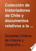 Coleccíon de historiadores de Chile y documentos relativos a la historia nacional