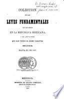 Colección de las leyes fundamentales que han regido en la República Mexicana, y de lo planes que han tenido el mismo caracter desde el año de 1821, hasta el de 1857
