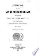 Colección de las leyes fundamentales que han regido en la República Mexicana, y de los planes que han tenido el mismo carácter desde el año de 1821 hasta el de 1856