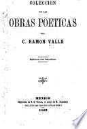 Colección de las obras poéticas del C. Ramón Valle