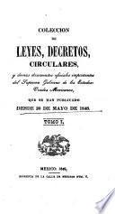Coleccion de leyes, decretos, circulares, y demas documentos oficiales importantes del supremo gobierno de los Estados-Unidos Mexicanos, que se han publicado desde 30 de mayo de 1848