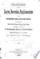Colección de leyes, decretos, reglamentos y disposiciones sobre instrucción pública vigentes en el Distrito federal y territorios de Tepic y Baja California