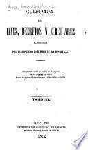 Coleccion de leyes, decretos y circulares expedidas por el supremo gobierno de la republica