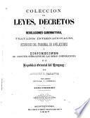 Colección de leyes, decretos y resoluciones gubernativas, tratados internacionales, acuerdos del tribunal de apelaciones y disposiciones de carácter permanente de las demas corporaciones de la Republica Oriental del Uruguay