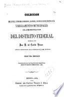 Colección de leyes, supremas órdenes, bandos, disposiciones de policía y reglamentos municipales de administración del Distrito Federal