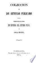 Colección de los articulos publicados por el periodico oficial del estado, en defensa del sistema fiscal de Jalisco