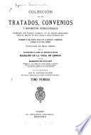 Colección de los tratados, convenios y documentos internacionales celebrados por nuestros gobiernos con los estados extranjeros desde el reinado de Doña Isabel II hasta nuestros días