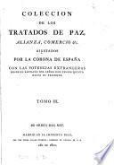 Coleccion de los tratados de paz, alianza, comercio &c. ajustados porla corona de España con las potencias extrangeras desde el reynado del señor don Felipe quinto basta el presente