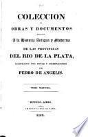 Colección de obras y documentos relativos a la historia antigua y moderna de las provincias del Rio de la Plata