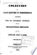 Coleccion de ordenes y decretos de la Soberana junta provisional gubernativa, y soberanos Congresos generales de la nacion mexicana ...