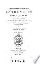 Coleccion de piezas dramaticas, entremeses, loas y jacaras, ... sacadas de varias publicaciones o de manuscritos recientemente allegados ... Tom. 2