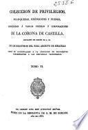 Colección de privilegios, franquezas, exenciones y fueros concedidos a varios pueblos y corporaciones de la Corona de Castilla, copiados de orden de S. M. ...