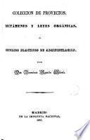 Colección de proyectos, dictámenes y leyes orgánicas ó Estudios prácticos de administración