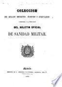 Coleccion de reales decretos, órdenes y circulares anteriores á la publicacion del Boletin Oficial de Sanidad Militar