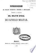Colección de reales decretos, órdenes y circulares anteriores á la publicación del Boletín Oficial de Sanidad Militar