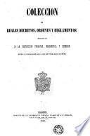 Coleccion de reales decretos, ordenes y reglamentos relativos a la instruccion primaria, elemental y superior desde la publicacion de la ley de 21 de Julio de 1838