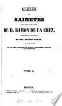 Coleccion de sainetes tanto impresos como inéditos de d. R. de la Cruz, con un discurso preliminar de don A. Duran