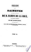 Coleccion de sainetes tanto impresos como inéditos de D. Ramón de la Cruz, con un discurso preliminar de Don Agustin Duran, y los juicios criticos de los Sres. Martinez de la Rosa, Signorelli, Moratin, y Hartzenbusch