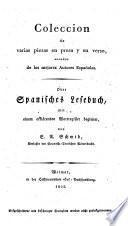 Coleccion de varias piezas en prosa y en verso ... Oder Spanisches Lesebuch (u.s.w.)