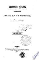 Coleccion escojida de los escritos del Excmo. Sr. D. Juan Donoso Cortès, Marqués de Valdegamas