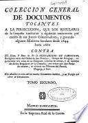 Coleccion general de documentos tocantes a la persecución que los Regulares de la compañia suscitaron y siguieron tenazmente ... contra ... Bernardino de Cardenas religioso antes del orden de San Francisco, obispo de Paraguay ...