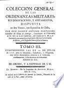 Coleccion general de las ordenanzas militares, sus innovaciones, y aditamentos, dispuesta ... con separacion de clases, por ... Joseph Antonio Portugues, etc