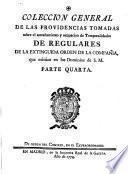 Coleccion general de las providencias tomadas sobre el estrañamiento y ocupacion de temporalidades de regulares de la extinguida orden la la Compañia que existian en los dominios de S. M.