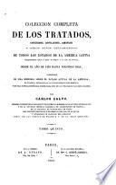 Coleccion histórica completa de los tratdos, convenciones, capitulaciones, armistricios, y otros actos diplomáticos de todos los estados