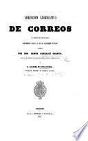 Coleccion legislativa de Correos en forma de Diccionario, comprensiva hasta el 10 de Setiembre de 1856, formada por Don Ramon Gonzalez Saravia ... y D. Eduardo de Capelastegui
