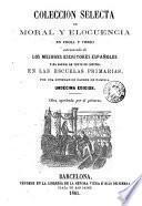 Coleccion selecta de moral y elocuencia en prosa y verso