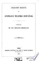 Coleccion selecta del antiguo teatro espanol. Publícala el eco hispano-americano