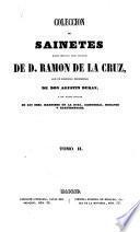 Coleccionde Sainetes tanto impresos como ineditos de D. Ramon de la Cruz, con un discurso preliminar de Don Agustin Duran ...