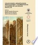 Colecciones, arqueólogos, instituciones y yacimientos en la España de los siglos XVIII al XX