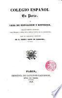 Colegio español en Paris, o casa de educación y estudios exclusivamente destinada para jovenes y niños cuya lengua nativa sea la castellana ...