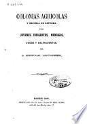 Colonias agricolas y escuela de reforma para jóvenes indigentes, mendigos, vagos y delincuentes