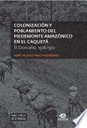 Colonización y poblamiento del Piedemonte amazónico en el Caquetá